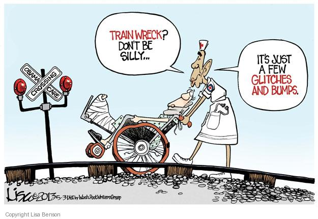 Train wreck? Don�t be silly � Its just a few glitches and bumps. OBAMACARE CROSSING.