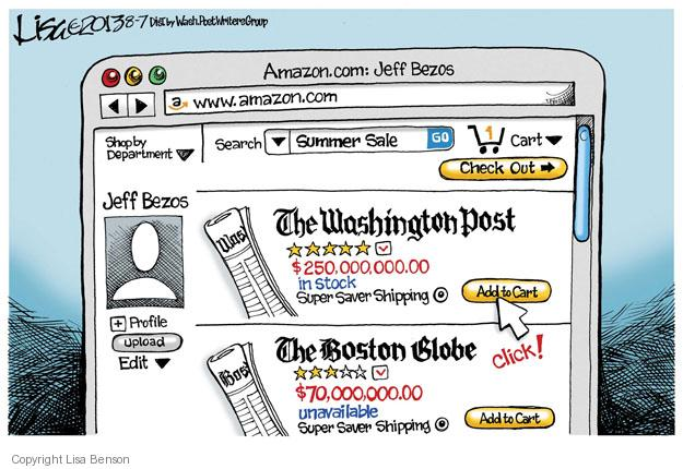 Amazon.com: Jeff Bezos. www.amazon.com. Shop by Department. Search. Summer sale. Go. 1. Cart. Check out. Jeff Bezos. The Washington Post. $250,000,000.00. In stock. Super Saver Shipping. Add to Cart. Profile. Upload. Edit. The Boston Globe. $70,000,000.00. Unavailable. Super Saver Shipping. Add to Cart. Click!
