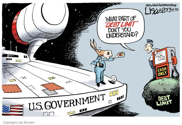 "What part of ""debt limit"" dont you understand? Cash only. Debt limit. U.S. Government."