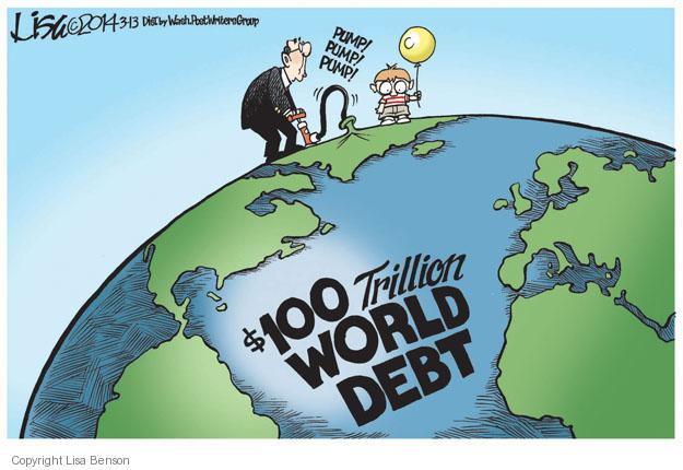 $100 trillion world debt. Pump! Pump! Pump!