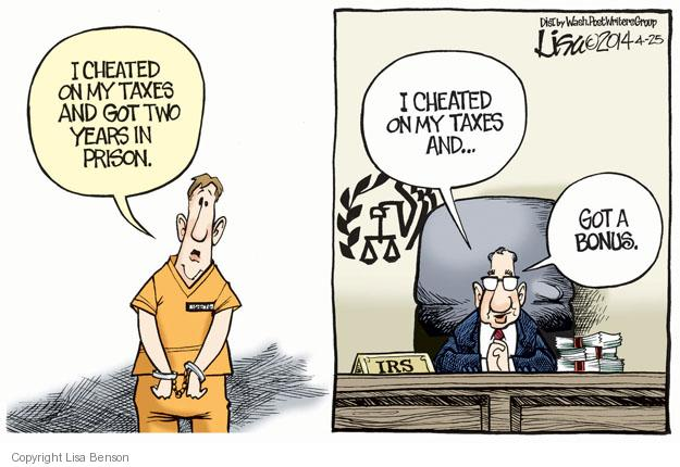 I cheated on my taxes and got two years in prison. I cheated on my taxes and … got a bonus. IRS.