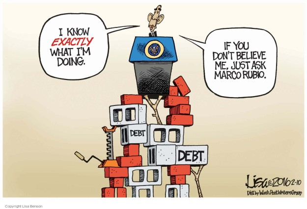 I know exactly what Im doing. If you dont believe me, just ask Marco Rubio. Debt.