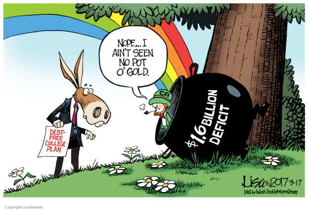 Nope … I aint seen no pot o gold. Debt-free college plan. $1.6 billion deficit.