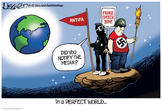 Antifa. Fringe speech zone. Did you notify the media? In a perfect world …