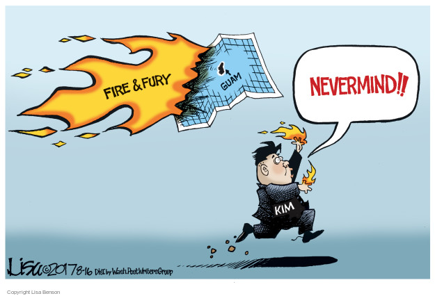 Fire & Fury. Guam. Nevermind!! Kim.