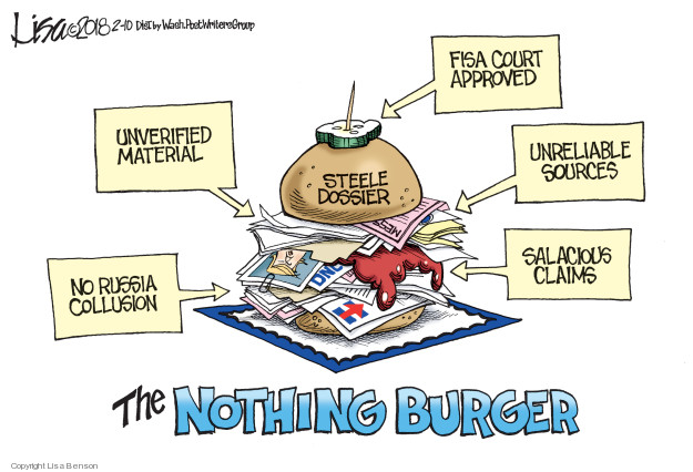 No Russia collusion. Unverified material. FISA court approved. Unreliable sources. Salacious claims. Steele dossier. H. The Nothing Burger.