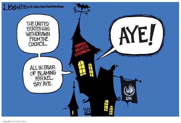 The United States has withdrawn from the council. All in favor of blaming Israel, say aye. Aye! UN.