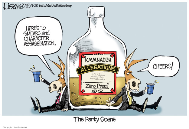 Heres to smears and character assassination. Cheers! The Party Scene. Kavanaugh allegations. Zero proof. The Party Scene.