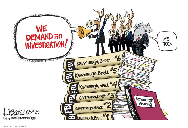 We demand an investigation! Me too. FBI. Kavanaugh, Brett #6. FBI. Kavanaugh, Brett #5. FBI. Kavanaugh, Brett #4. FBI. Kavanaugh, Brett #3. FBI. Kavanaugh, Brett #2. FBI. Kavanaugh, Brett #1. Kavanaugh hearing. Judiciary comm.