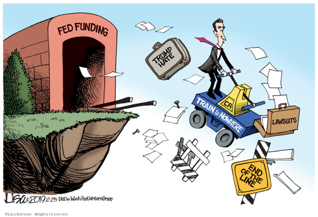 Fed funding. Trump hate. Lawsuits. Train to nowhere. End of the line.
