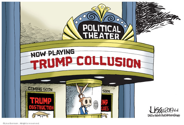 Political Theater. Now playing. Trump Collusion. Coming soon. Trump obstruction.