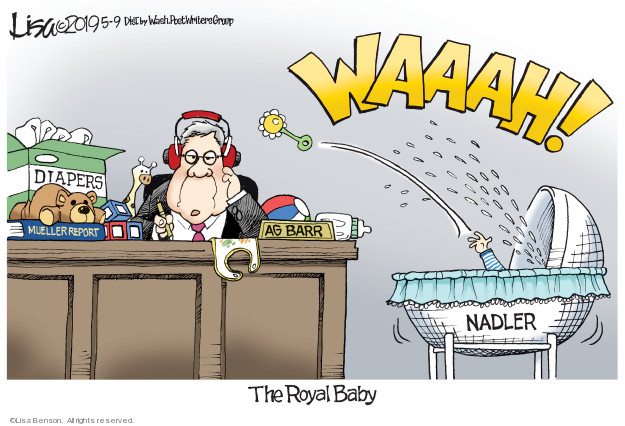 Waaah! Diapers. Mueller Report. AG Barr. Nadler. The Royal Baby.