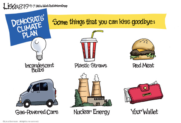 Democrats Climate Plan. Some things that you can kiss goodbye: Incandescent Bulbs. Plastic Straws. Red Meat. Gas-Powered Cars. Nuclear Energy. Your Wallet.