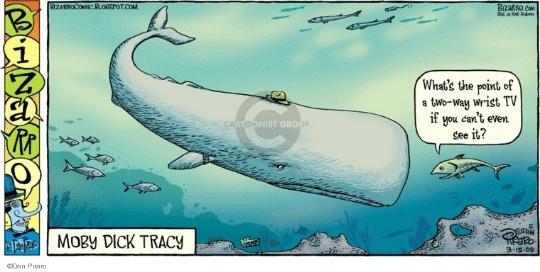 Moby Dick Tracy. What�s the point of a two-way wrist tv if you cant even see it?