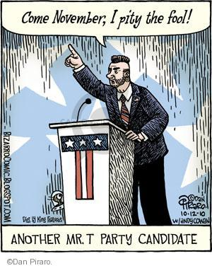 Come November, I pity the fool! Another Mr. T Party Candidate.