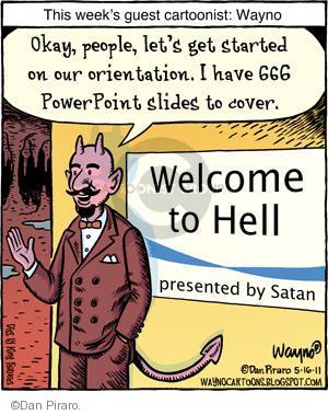 This weeks guest cartoonist: Wayno. Okay, people, lets get started on our orientation. I have 666 PowerPoint slides to cover. Welcome to Hell.  Presented by Satan.
