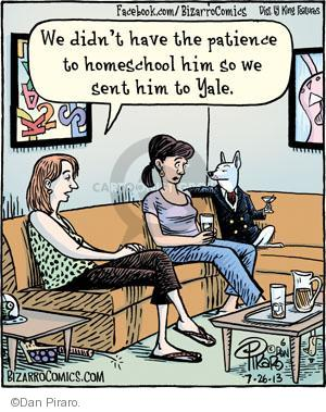 We didn't have the patience to homeschool him so we sent him to Yale.