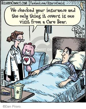 We checked your insurance and the only thing it covers is one visit from a Care Bear.