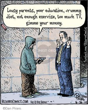 Lousy parents, poor education, crummy diet, not enough exercise, too much TV, gimme your money.
