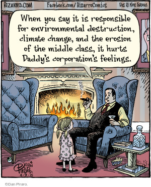 When you say it is responsible for environmental destruction, climate change, and the erosion of the middle class, it hurts Daddys corporations feelings.