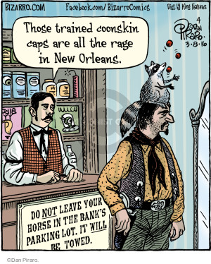 Those trained coonskin caps are all the rage in New Orleans. Do NOT leave your horse in the banks parking lot. It WILL be towed.