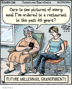 Care to see pictures of every meal Ive ordered in a restaurant in the past 45 years? Future Millennial Grandparents.