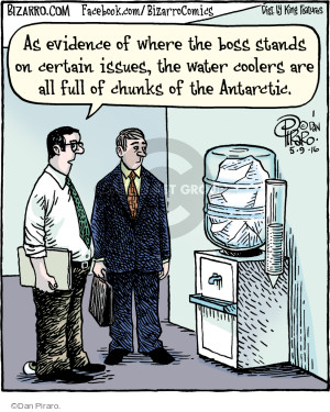 As evidence of where the boss stands on certain issues, the water coolers are all full of chunks of the Antarctic.