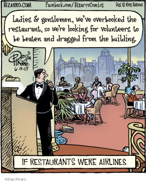 Ladies & gentlemen, weve overbooked the restaurant, so were looking for volunteers to be beaten and dragged from the building. If restaurants were airlines.