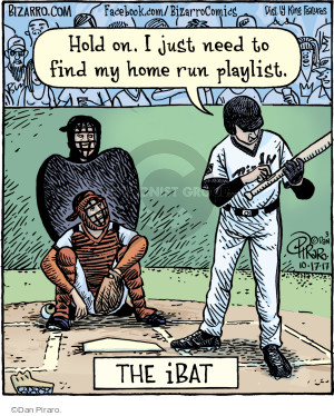 Hold on. I just need to find my home run playlist. The iBat.