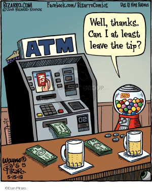 ATM. Well, thanks. Can I at least leave the tip?