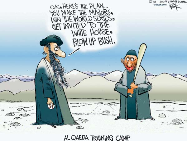 O.K., heres the plan … You make the majors, win the world series, get invited to the White House, blow up Bush.  Al Qaeda Training Camp.