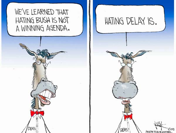 Dems.  Weve learned that hating Bush is not a winning agenda.  Hating DeLay is.