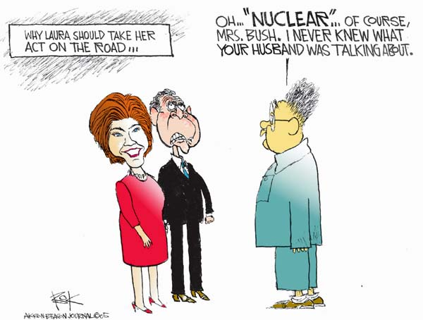 "Why Laura should take her act on the road … Oh … ""Nuclear"" … Of course, Mrs. Bush.  I never knew what your husband was talking about."