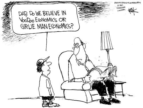 Dad, do we believe in voodoo economics or girlie man economics?