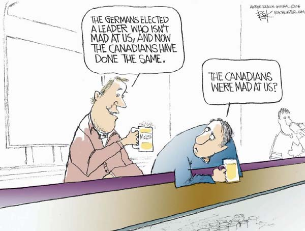 The Germans elected a leader who isnt mad at us, and now the Canadians have done the same.  The Canadians were mad at us?