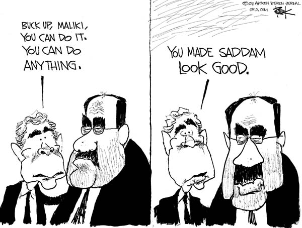 Buck up, Maliki.  You can do it.  You can do anything.  You made Saddam look good.