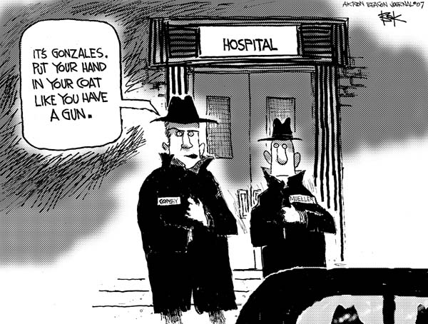 Hospital.  Its Gonzales.  Put your hand in your coat like you have a gun.  Comey.  Mueller.