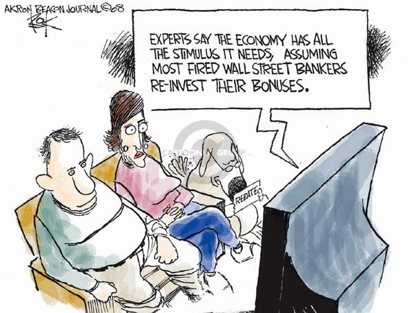 Experts say the economy has all the stimulus it needs, assuming most fired Wall Street bankers re-invest their bonuses.