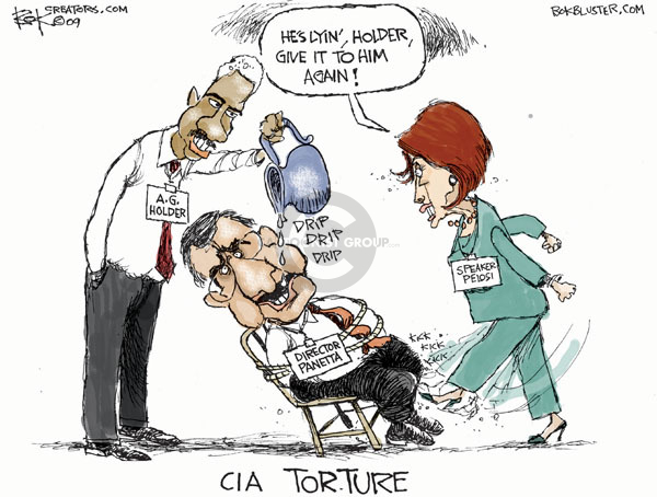 CIA Torture.  Hes lyin, Holder, give it to him again! Drip drip drip. A.G. Holder. Director Panetta. Speaker Pelosi.