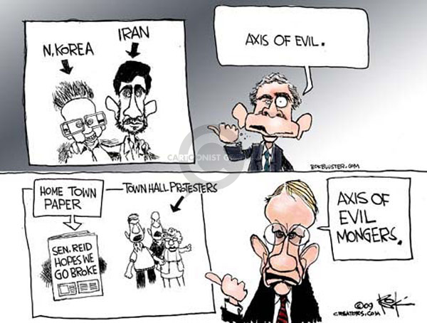 N. Korea.  Iran.  Axis of evil.  Home town paper.  Sen. Reid Hopes We Go Broke.  Townhall protesters.  Axis of evil mongers.