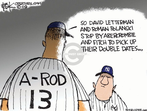 A-Rod 13.  So David Letterman and Roman Polanski stop by Abercrombie and Fitch to pick up their double dates...