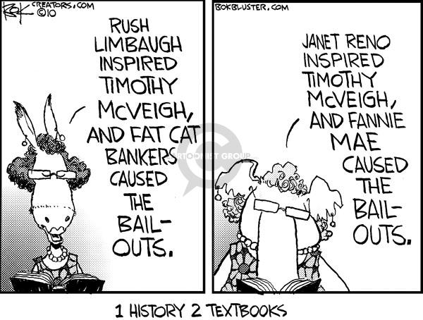 Rush Limbaugh inspired Timothy McVeigh, and fat cat bankers caused the bail-outs. Janet Reno inspired Timothy McVeigh, and Fannie Mae caused the bail-outs. 1 history 2 textbooks.