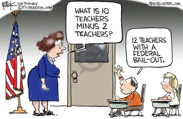 What is 10 teachers minus 2 teachers?  12 teachers with a federal bail-out.