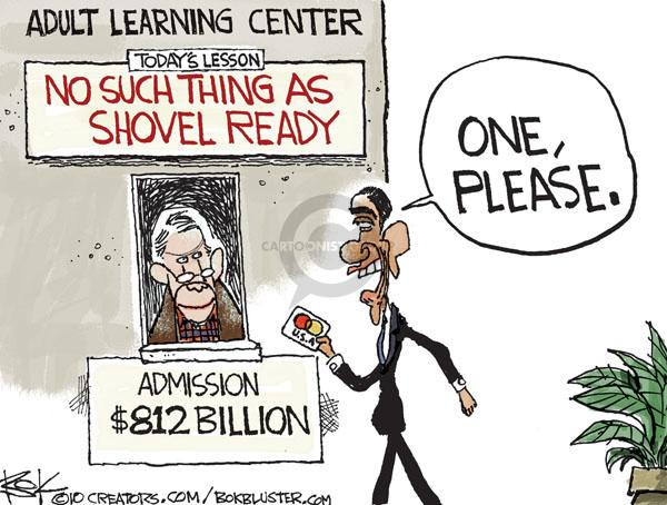 Adult Learning Center.  Todays Lesson.  No such thing as shovel ready.  Admission $812 billion.  One, please.
