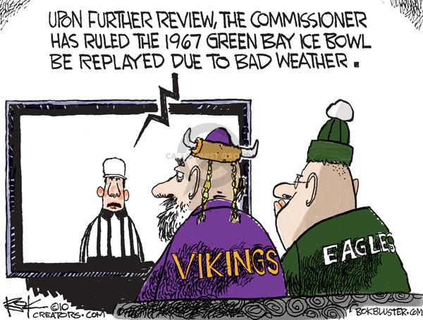 Upon further review, the commissioner has ruled the 1967 Green Bay Ice Bowl be replayed due to bad weather. Vikings. Eagles.