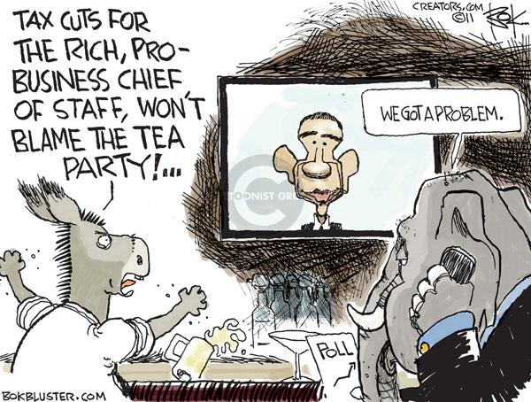 Tax cuts for the rich, pro-business chief of staff, wont blame the tea party! … We got a problem. Poll (up).