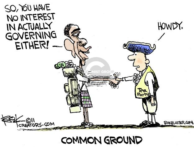 Common Ground. So, you have no interest in actually governing either! Howdy.  Tea Party.
