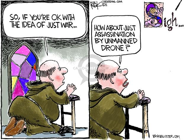 So, if youre ok with the idea of just war … How about just assassination by unmanned drone? Sigh …