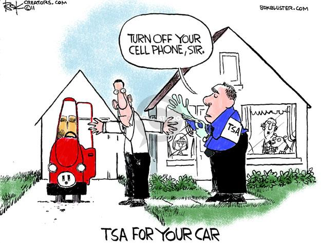 Turn off your cell phone, sir. TSA. TSA for your car.
