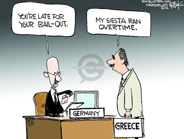 Youre late for your bail-out. My siesta ran overtime. Germany. Greece.